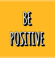 be positive black and white lettering isolated on vector image