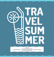 Linear poster text summer travel with a cocktail vector image