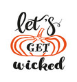 lets get wicked lettering vector image