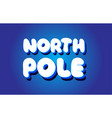 north pole text 3d blue white concept design logo vector image vector image