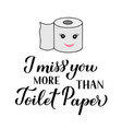 i miss you more than toilet paper calligraphy vector image vector image