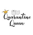quarantine queen calligraphy lettering with hand vector image vector image