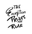 the exception proves the rule hand drawn vector image vector image