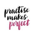 Practise makes perfect print vector image vector image