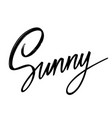 sunny hand drawn lettering isolated template vector image vector image