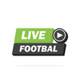 live football streaming icon badge button for vector image vector image