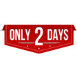 only 2 days banner design vector image vector image