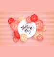 happy mothers day card with pink rose flowers vector image vector image
