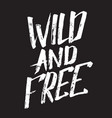quote typographical background wild and free vector image vector image