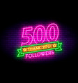 500 followers realistic neon sign on the wall vector image vector image