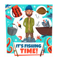 fishing time fisher man lures and tackles cartoon vector image vector image