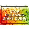 Inspirational quote Stop dreaming start doing vector image vector image