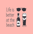 hand drawn summer quote and beer and sunglasses vector image vector image