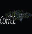 the legend of coffee text background word cloud vector image vector image