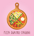 the real pizza quattro stagioni on wooden board vector image vector image