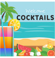 welcome cocktail glass of cocktail beach backgroun vector image
