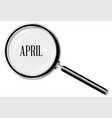 april magnifying glass vector image vector image