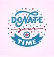 donate your time hand lettering with decorative vector image