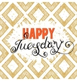 Handwritten inscription Happy Tuesday vector image vector image