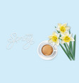 hello spring card with coffee and narcissus vector image vector image
