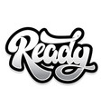 ready lettering phrase isolated on white vector image