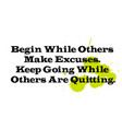 begin while others make excuses keep going while vector image