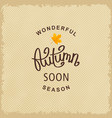 wonderful autumn season soon vector image