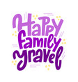 happy family travel inspiration quotes lettering vector image vector image