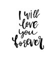 i will love you forever - happy valentines day vector image vector image