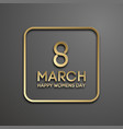 8 march international womans day gold on black vector image