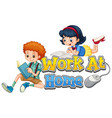 boy and girl with work at home sign vector image
