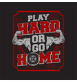 play hard or go home - sports - muscle vector image