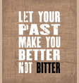 inspiring motivation quote with text let your past vector image