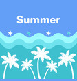 summer poster with palm trees blue sea waves vector image