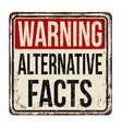 alternative facts vintage rusty metal sign vector image vector image