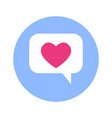 chat bubble with heart icon on blue round vector image