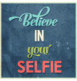 Calligraphic Writing Believe in your selfie vector image vector image