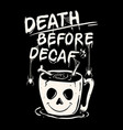 death before decaf coffee vector image