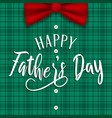 fathers day card plaid background and bow vector image