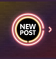 new post neon text for video blog vlogging social vector image vector image