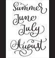 summer months june july august words on white vector image