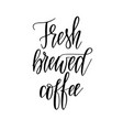 fresh brewed coffee lettering design for posters vector image