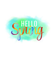hello spring hand lettering phrase on watercolor vector image
