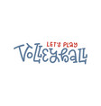 let s play volleyball - lettering quote banner vector image