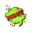 comic speech chat bubble pop art style now vector image vector image