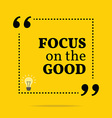 Inspirational motivational quote Focus on the good vector image vector image