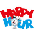 happy hour clock image and inscription vector image vector image