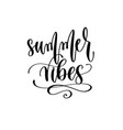 summer vibes - travel lettering inspiration text vector image