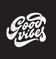 good vibes hand drawn t shirt lettering vector image
