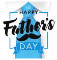 happy fathers day blue necktie black mustache vector image vector image